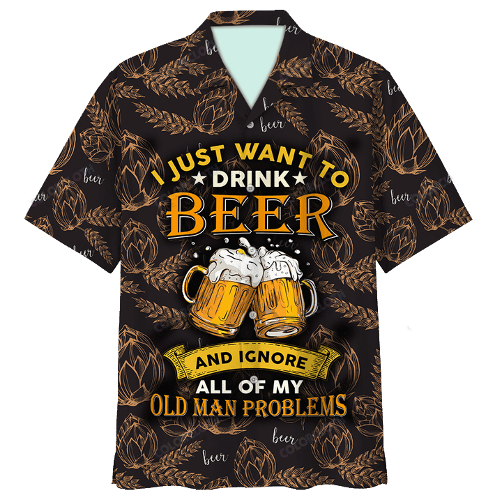 I just want to drink beer and ignore all of my problems hawaiian shirt