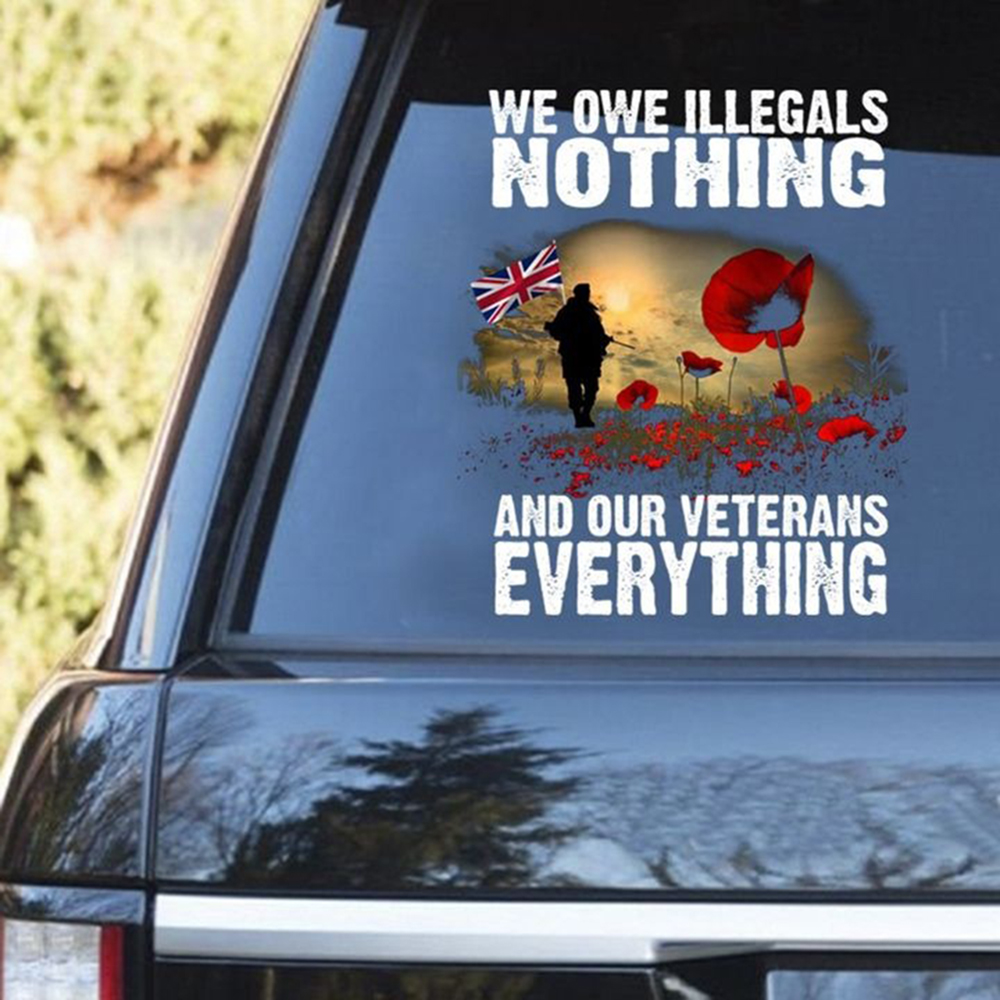 Bristish Army We Owe Illegals Nothing And Our Veterans Everything Decal 3