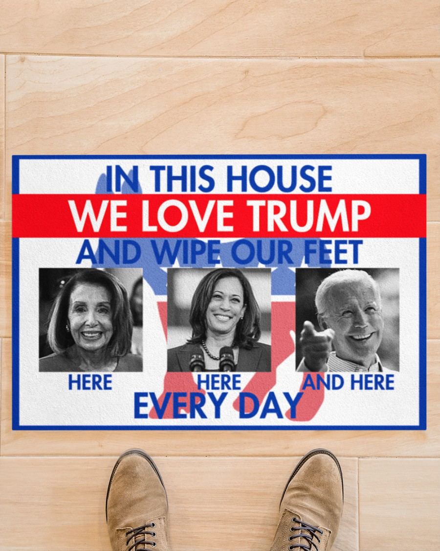 In this house we love Trump and wipe our feet Democratic Party every day Doormat